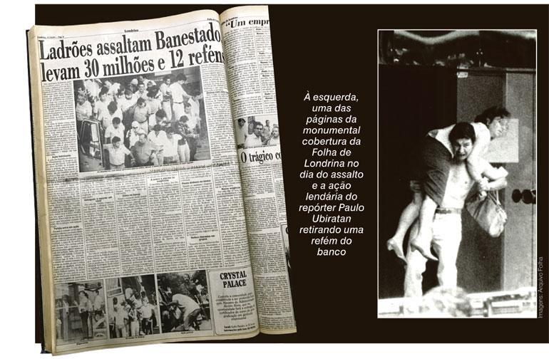 À esquerda, uma das páginas da monumental cobertura da Folha de Londrina no dia do assalto e a ação lendária do repórter Paulo Ubiratan retirando uma refém do banco